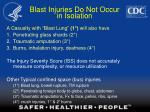 blast injuries do not occur in isolation