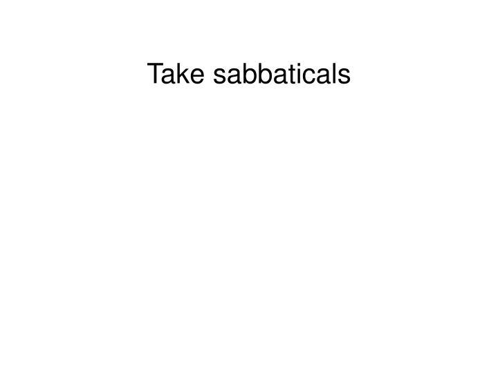 Take sabbaticals