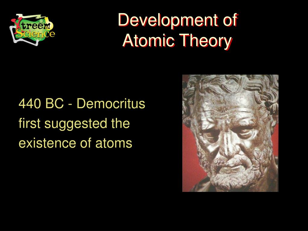 democritus atomic theory Atomic theory timeline the atomic model has changed over time for over two centuries, scientists have created different models of the atom as scientists have.