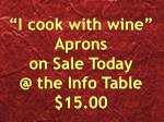 i cook with wine aprons on sale today @ the info table 15 00