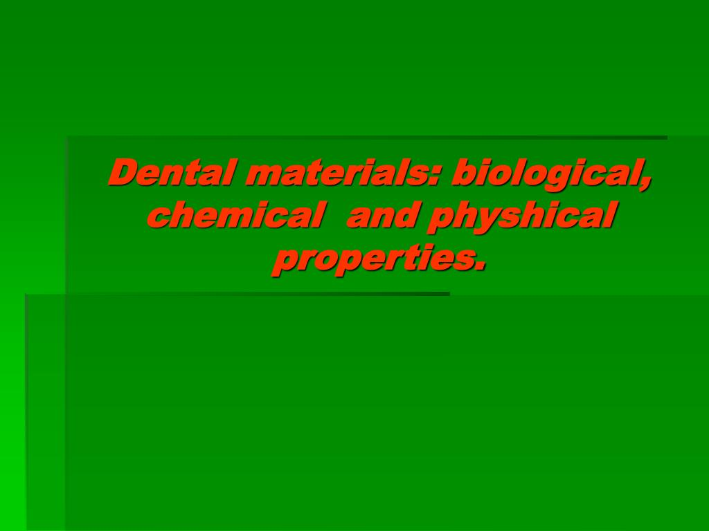 dental materials biological chemical and physhical properties l.