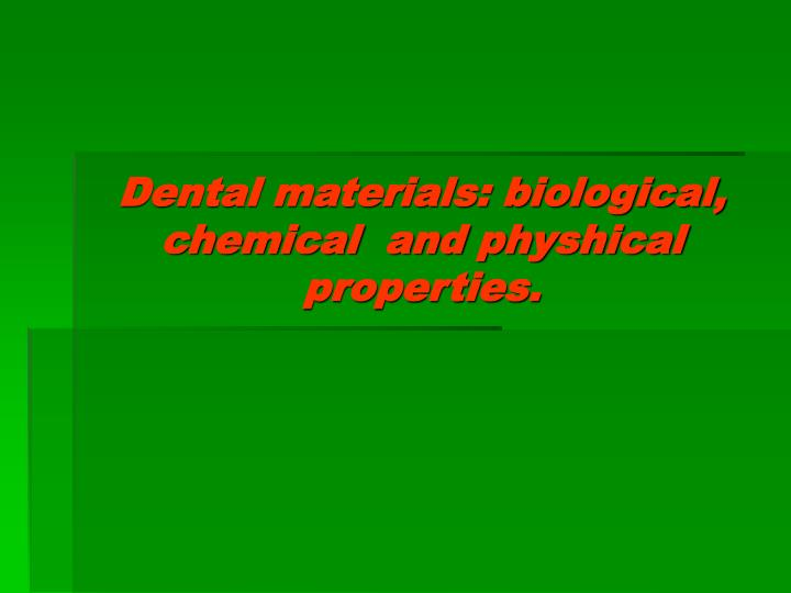 dental materials biological chemical and physhical properties n.