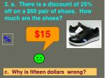 3 a there is a discount of 25 off on a 60 pair of shoes how much are the shoes1