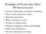 examples of factors that affect pd service level