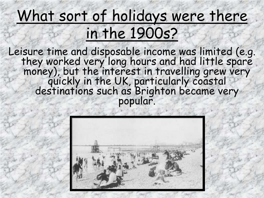 What sort of holidays were there in the 1900s?