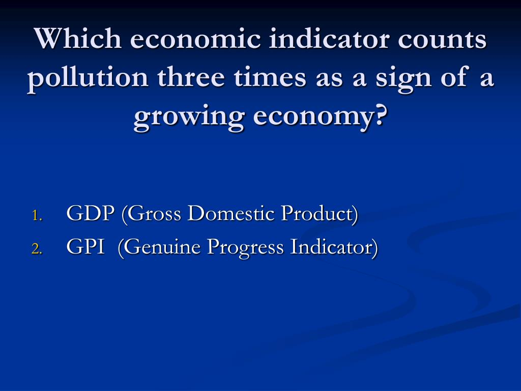 Which economic indicator counts pollution three times as a sign of a growing economy?