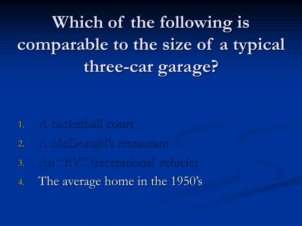 Which of the following is comparable to the size of a typical three-car garage?