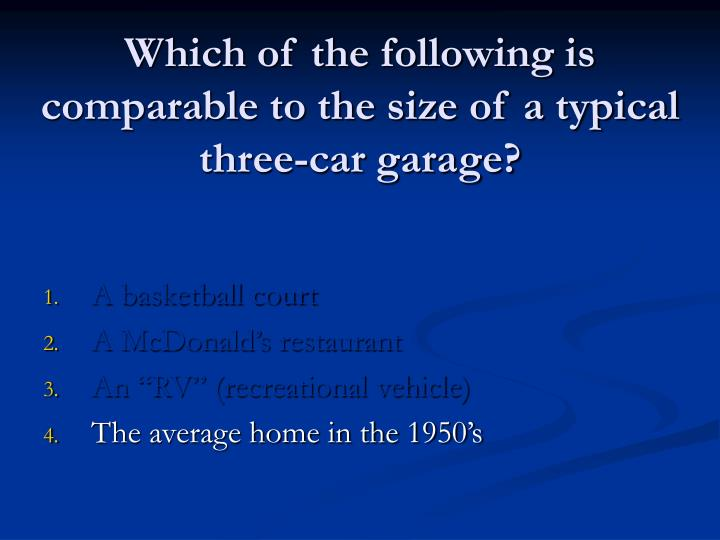 Which of the following is comparable to the size of a typical three car garage3