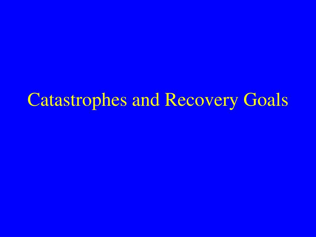 catastrophes and recovery goals l.
