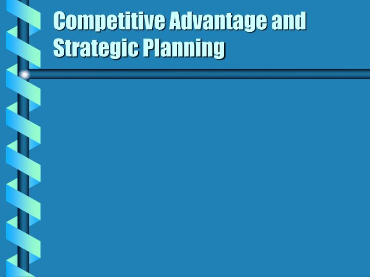 competitive advantage and strategic planning n.