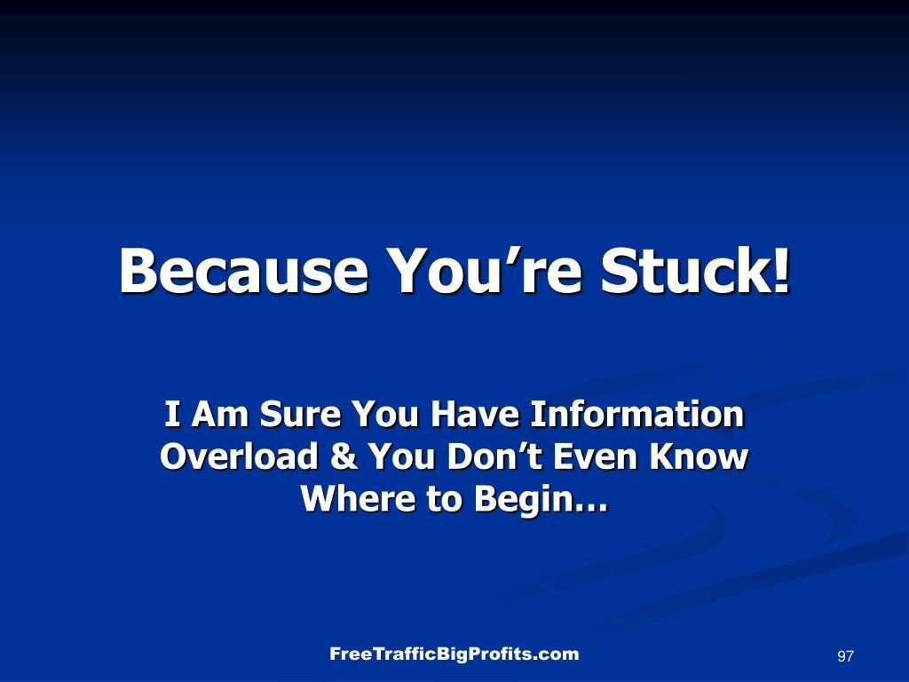 Because You're Stuck!