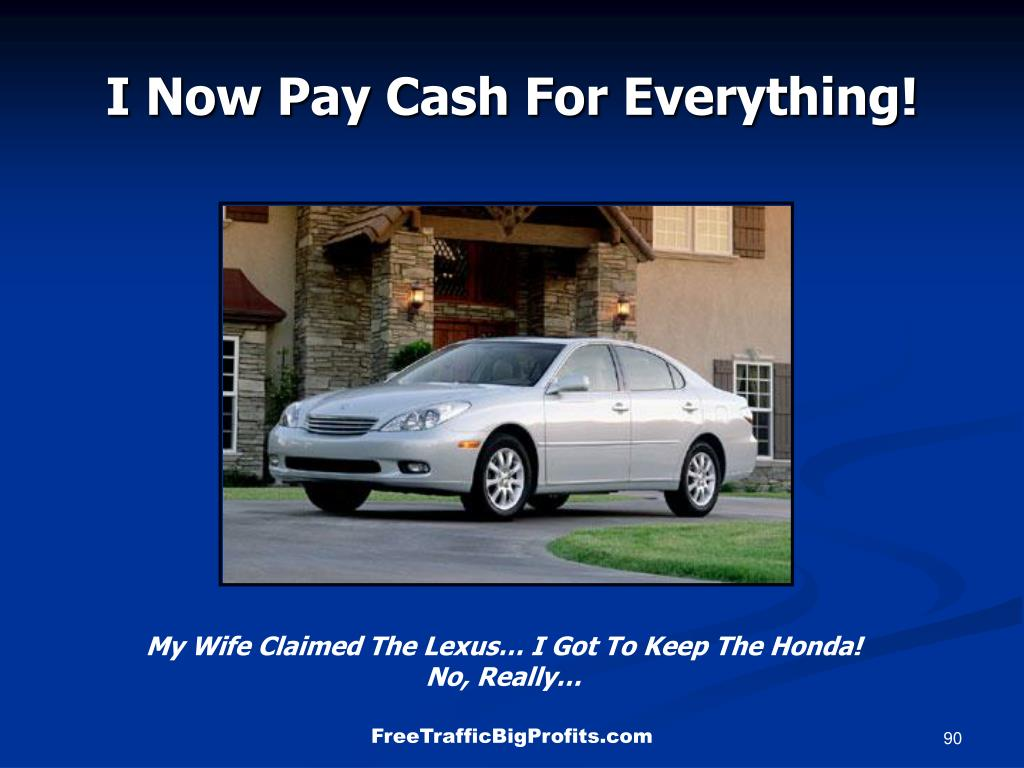I Now Pay Cash For Everything!
