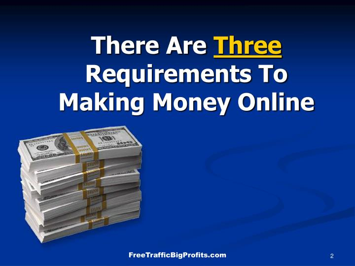 There are three requirements to making money online