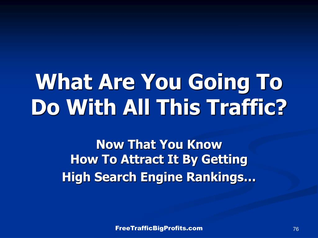 What Are You Going To Do With All This Traffic?