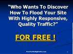 who wants to discover how to flood your site with highly responsive quality traffic41