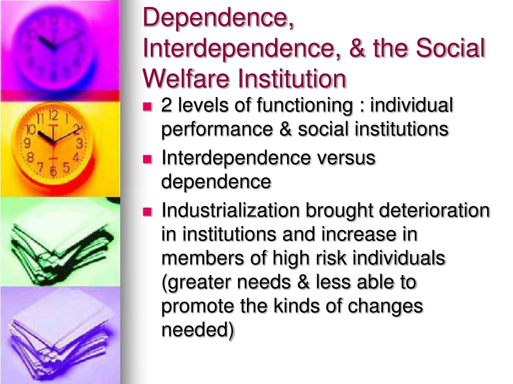 Dependence, Interdependence, & the Social Welfare Institution