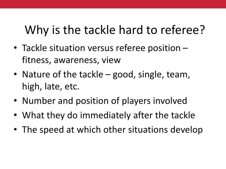 Why is the tackle hard to referee