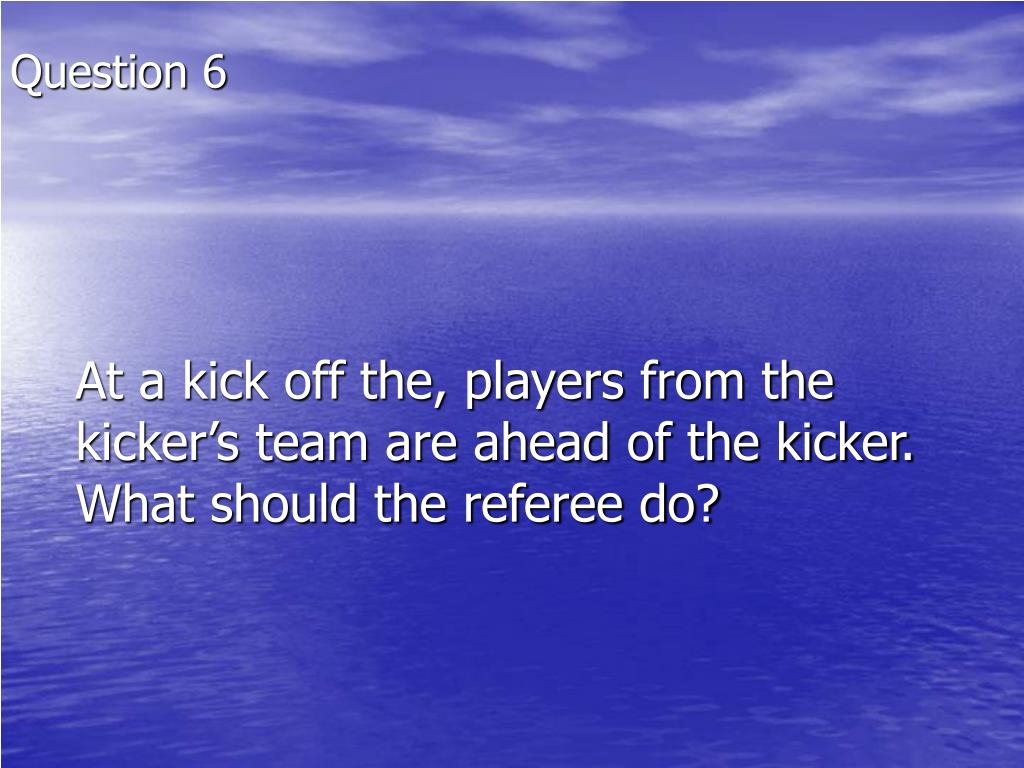 At a kick off the, players from the kicker's team are ahead of the kicker.  What should the referee do?