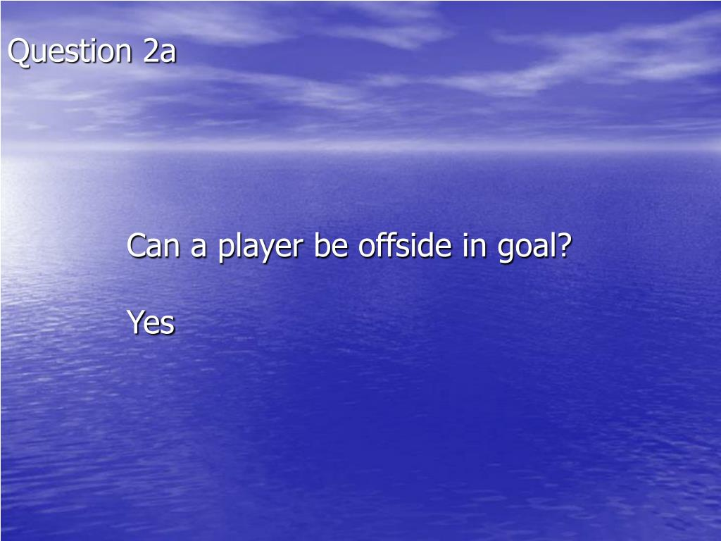 Can a player be offside in goal?
