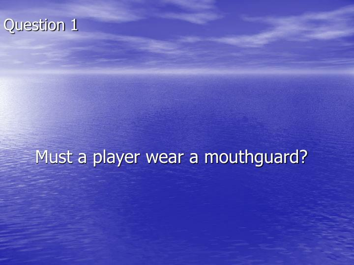 Must a player wear a mouthguard