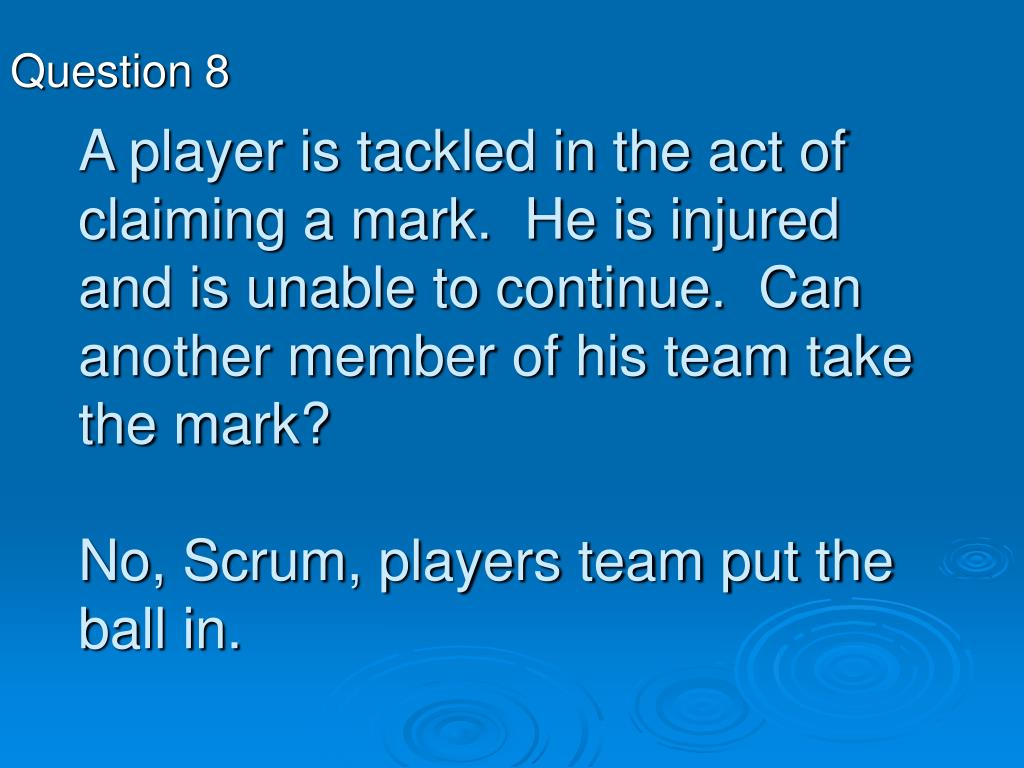 A player is tackled in the act of claiming a mark.  He is injured and is unable to continue.  Can another member of his team take the mark?
