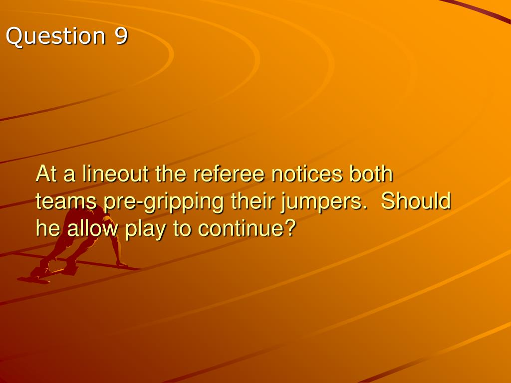 At a lineout the referee notices both teams pre-gripping their jumpers.  Should he allow play to continue?