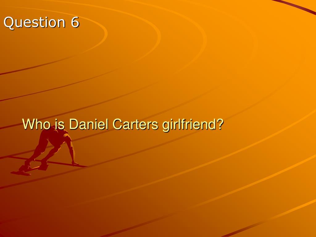 Who is Daniel Carters girlfriend?