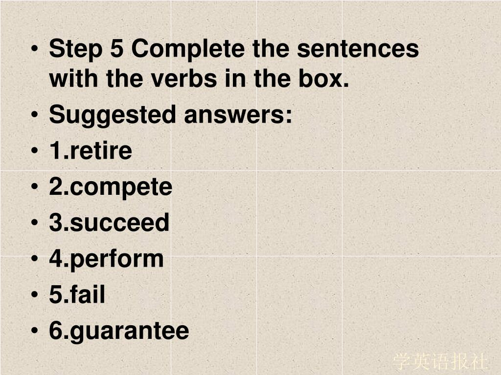 Step 5 Complete the sentences with the verbs in the box.