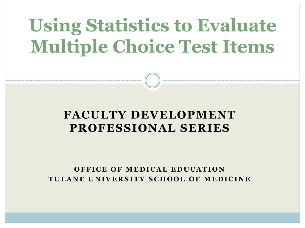 PPT - Using Statistics to Evaluate Multiple Choice Test