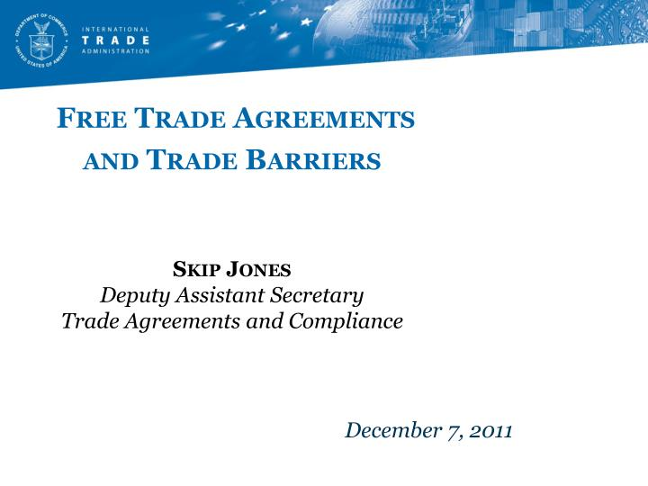 Ppt Free Trade Agreements And Trade Barriers Skip Jones Deputy