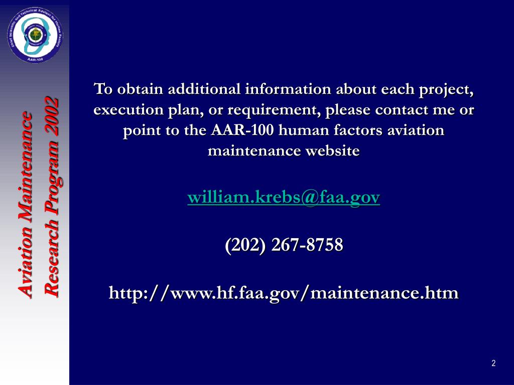 To obtain additional information about each project, execution plan, or requirement, please contact me or point to the AAR-100 human factors aviation maintenance website