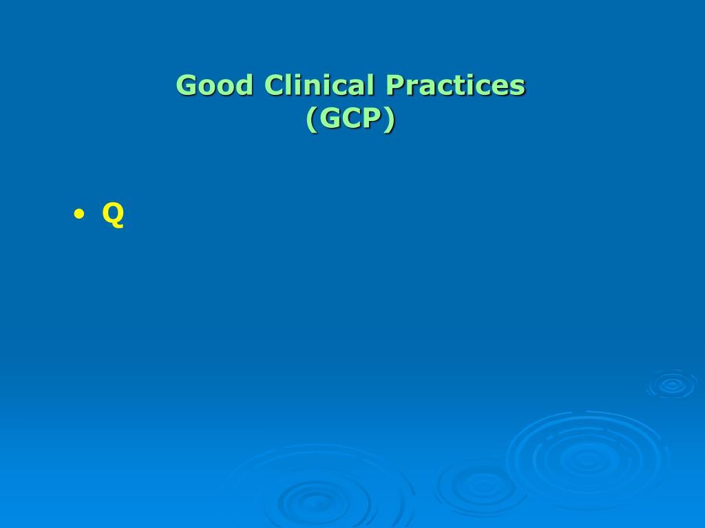 Good Clinical Practices (GCP)