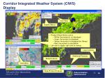 corridor integrated weather system ciws display