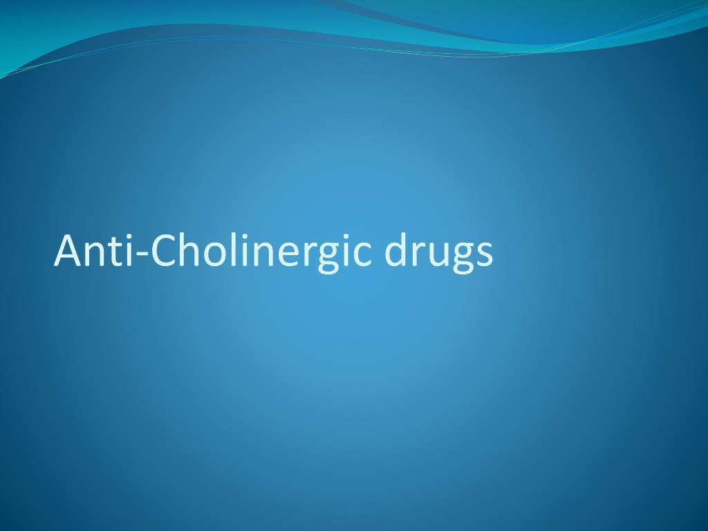 Anti-Cholinergic drugs