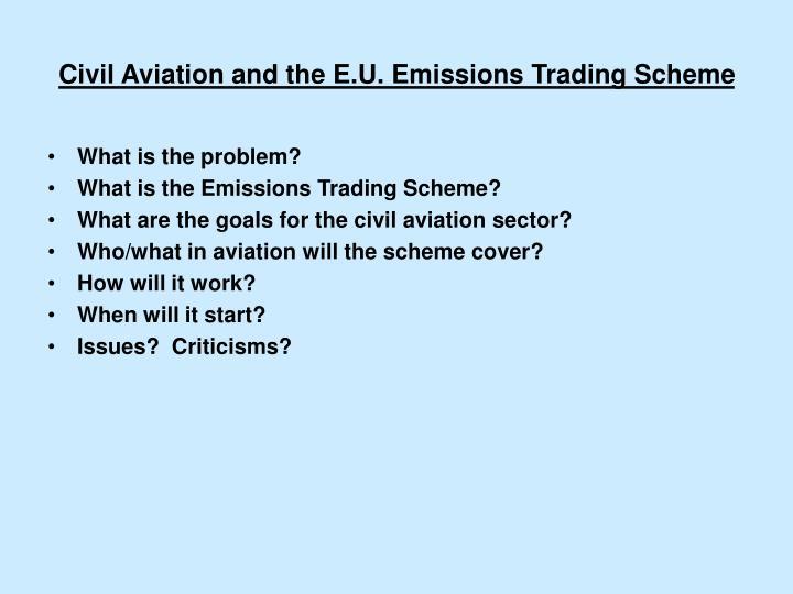 Civil aviation and the e u emissions trading scheme