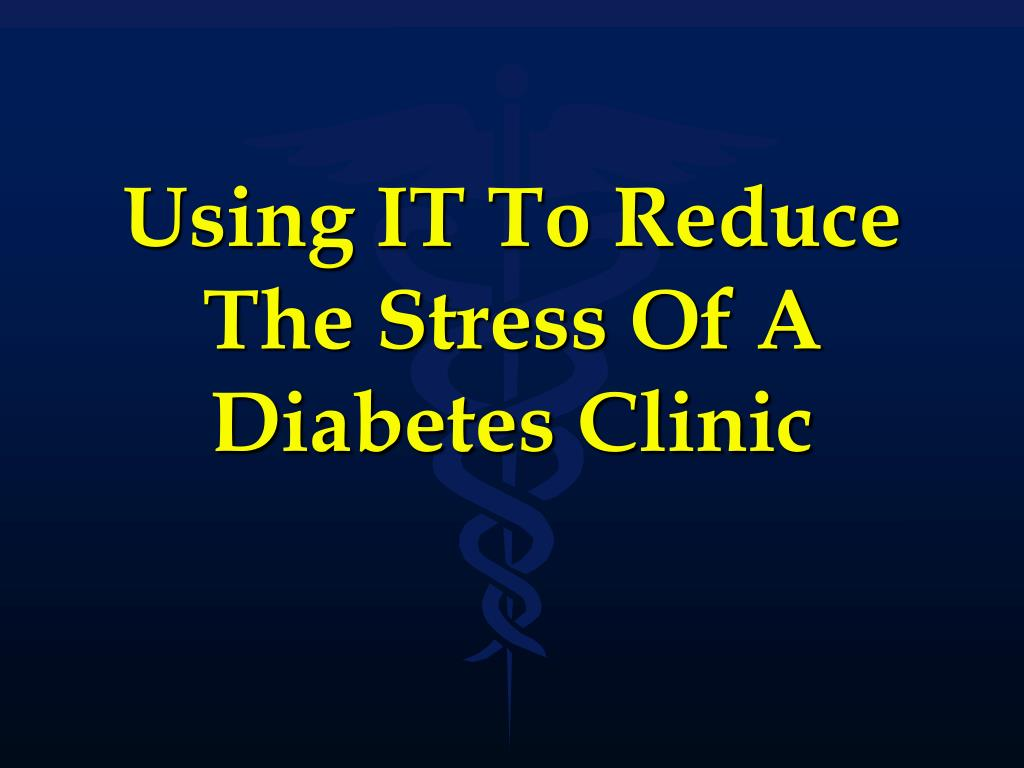 using it to reduce the stress of a diabetes clinic l.