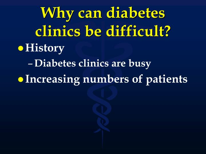 Why can diabetes clinics be difficult
