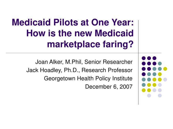 Medicaid pilots at one year how is the new medicaid marketplace faring