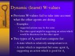 dynamic learnt w values