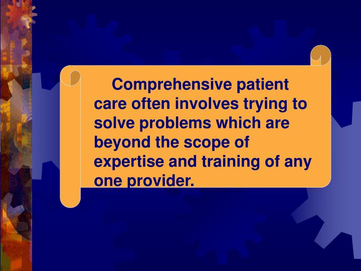 Comprehensive patient care often involves trying to solve problems which are beyond the scope