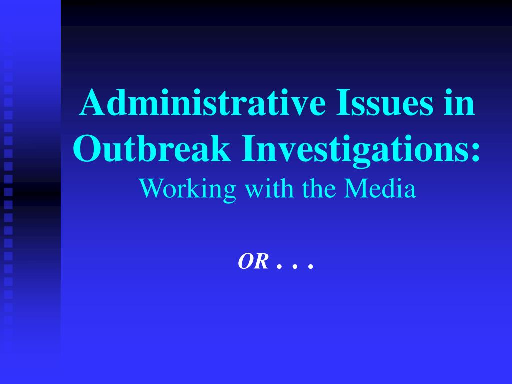 administrative issues in outbreak investigations working with the media or l.