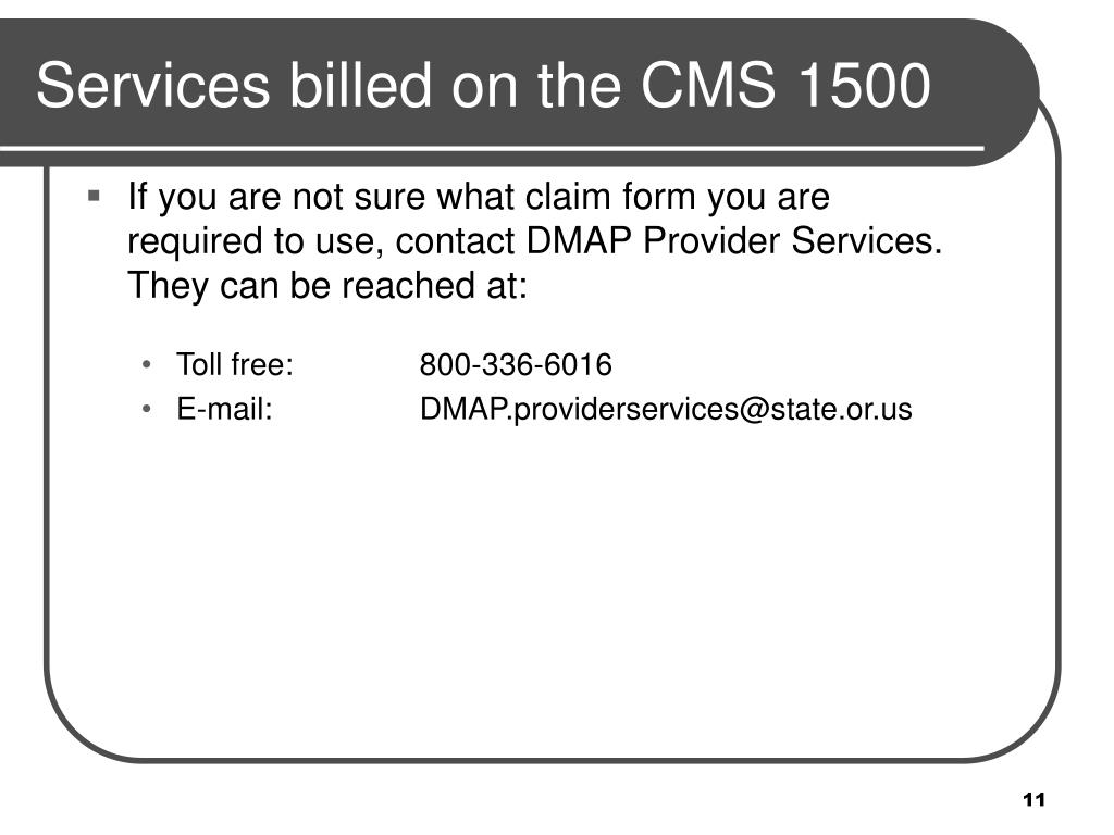 If you are not sure what claim form you are required to use, contact DMAP Provider Services.  They can be reached at: