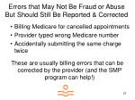 errors that may not be fraud or abuse but should still be reported corrected