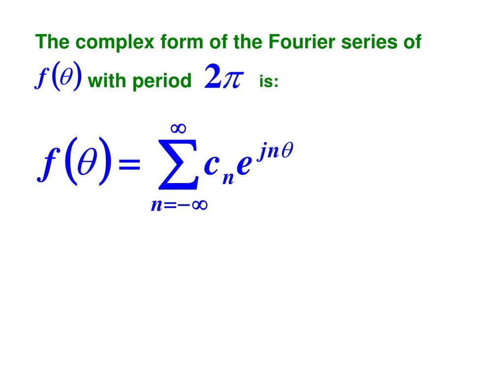 The complex form of the Fourier series of