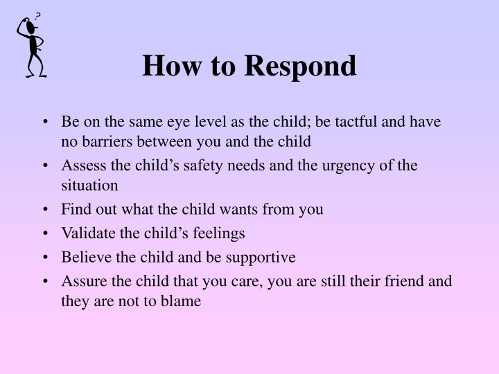 understand and responding child abuse Individuals making such decisions will benefit from informed guidance on the effectiveness and consequences of various social interventions that address child maltreatment such guidance can evolve from research on the outcomes of alternative responses to reports of child abuse and neglect, results of therapeutic and.