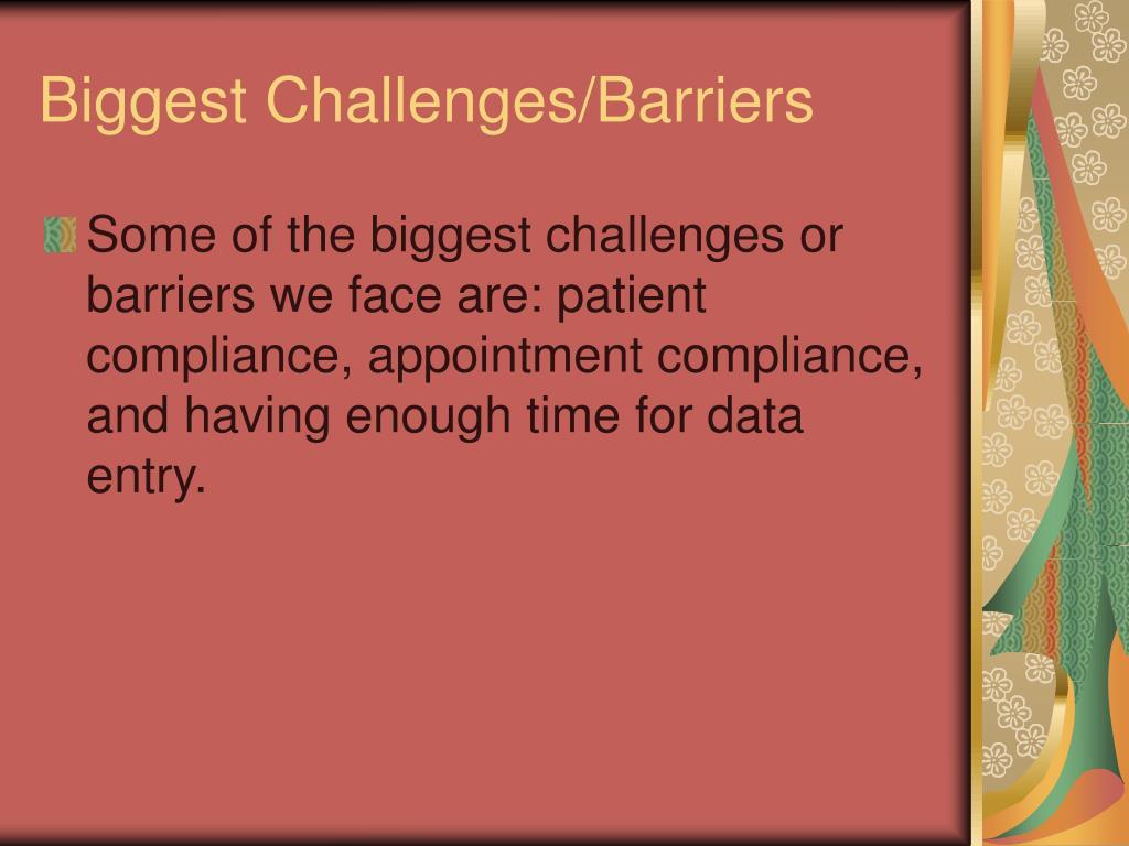 Biggest Challenges/Barriers