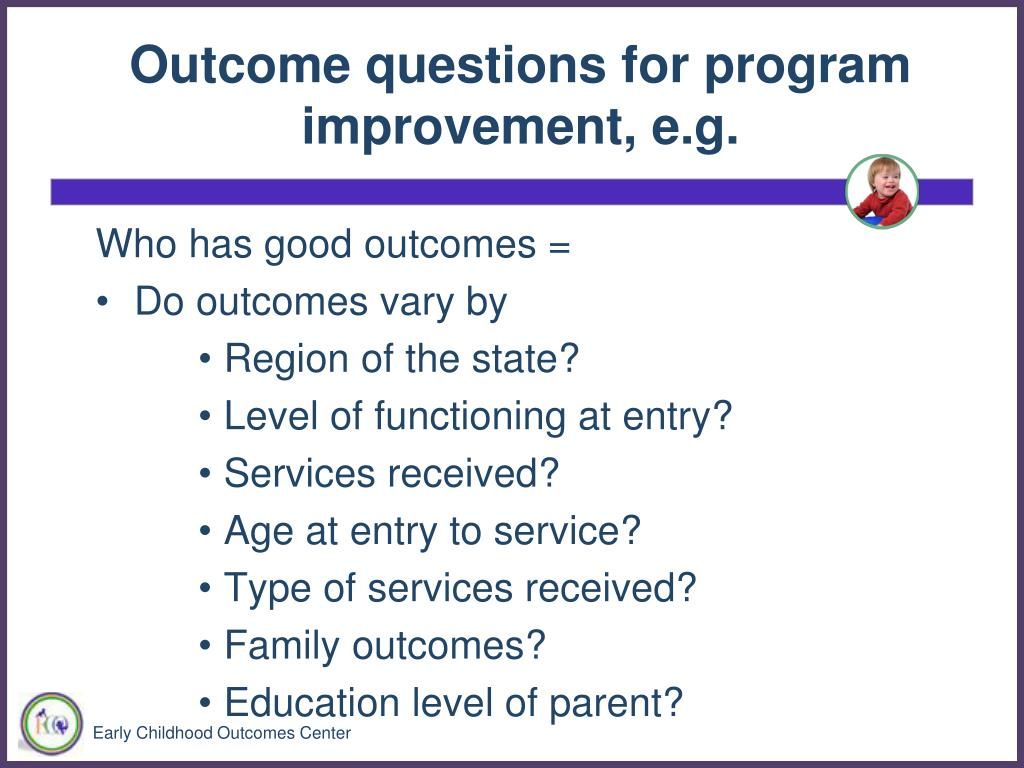 Outcome questions for program improvement, e.g.