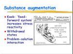 substance augmentation