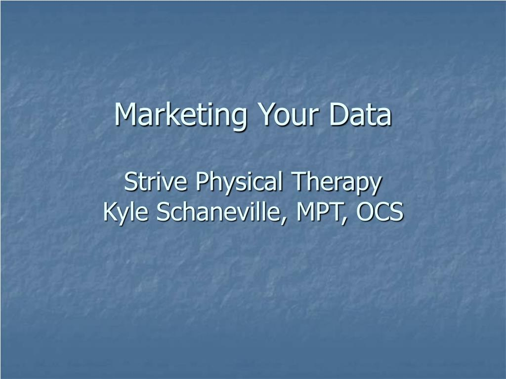 marketing your data strive physical therapy kyle schaneville mpt ocs l.