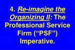 4 re ima g ine the organizing ii the professional service firm psf imperative
